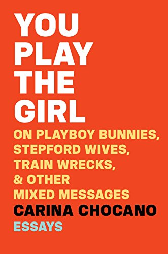 You Play the Girl: On Playboy Bunnies, Stepford Wives, Train Wrecks, & Other Mixed Messages cover