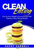 Product review for Clean Eating: Fire up Your Weight Loss and Energy with Amazingly Delicious Clean Eating Recipes (Clean Eating Cookbook)