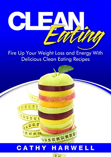 Clean Eating: Fire up Your Weight Loss and Energy with Amazingly Delicious Clean Eating Recipes (Clean Eating Cookbook) (21 Day Raw Food Detox Diet Plan)