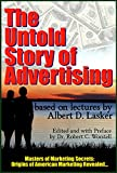 The Untold Story Behind Advertising: Origins of American Marketing Revealed... (Masters of Marketing Secrets Book 12)