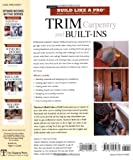Trim Carpentry and Built-Ins: Tauntons BLP: Expert Advice from Start to Finish (Tauntons Build Like a Pro)