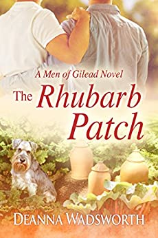 The Rhubarb Patch (The Men of Gilead Book 1) by [Wadsworth, Deanna]