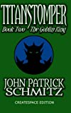 Titanstomper Book Two - the Goblin King, John Patrick Schmitz, 1493578081