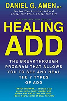 Healing ADD Revised Edition: The Breakthrough Program that Allows You to See and Heal the 7 Types of ADD by [Amen, Daniel G.]