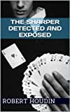 The Sharper Detected and Exposedis one ofthe most fascinating booksever written about the art of card magic (illusion).      Not only does it explainin detail the 'ins' and 'outs' of the craftbut also teaches you,step-by-step, how to do th...