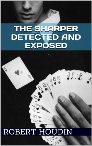 Card Tricks: The Sharper Detected and Exposed: Learn the Best Magic and Card Tricks in The World (The Best Magic Tricks Revealed)