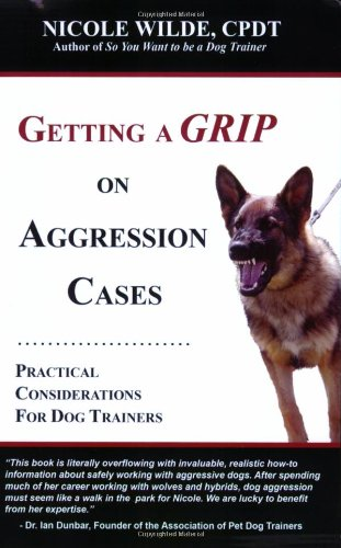 Getting a Grip on Aggression Cases: Practical Considerations for Dog Trainers pdf epub