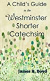 A Child's Guide to the Westminster Shorter Catechism