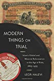 "Leor Halevi, ""Modern Things on Trial: Islam's Global and Material Reformation in the Age of Rida, 1865-1935"" (Columbia UP, 2019)"