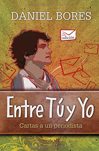Entre tu y yo/Between You and Me: Cartas a Un Periodista/Letters to a Reporter (Spanish Edition) PDF