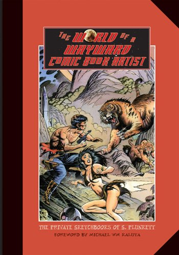 The World Of A Wayward Comic Book Artist  The Private Sketchbooks Of S. Plunkett