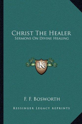 Christ The Healer: Sermons On Divine Healing
