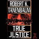 True Justice Audiobook by Robert K. Tanenbaum Narrated by Nick Sullivan