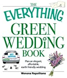 The Everything Green Wedding Book: Plan an elegant, affordable, earth-friendly wedding (Everything®)