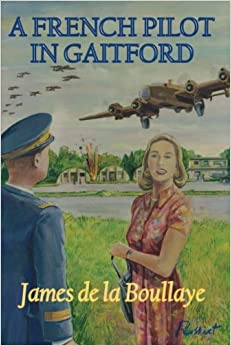 A French Pilot in Gaitford: The frustrated love of a mysterious Englishwoman and a French heavy bomber pilot from the Gaitford airbase in England during the Second World War: Volume 1 (Les Destivel)