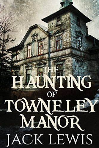 The Haunting of Towneley Manor: 'The Haunting of' Series - Book -
