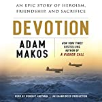 Devotion: An Epic Story of Heroism, Friendship, and Sacrifice | Adam Makos