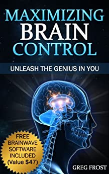 Maximizing Brain Control : Unleash The Genius In You by [Frost, Greg]