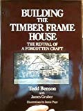 img - for Building the Timber Frame House: The Revival of a Forgotten Craft book / textbook / text book