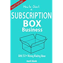 How to Start a Subscription Box Business: With 50 + Money Making Ideas