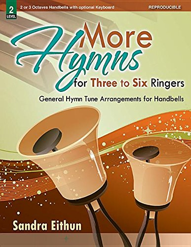 More Hymns for Three to Six Ringers: General Hymn Tune Arrangements for Handbells