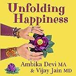 Unfolding Happiness | Ambika Devi MA,Vijay Jain MD