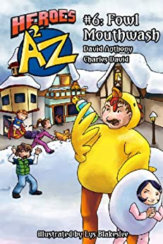Heroes A2Z #6: Fowl Mouthwash (Heroes A to Z, A Funny Chapter Book Series For Kids) by [Anthony, David, David Clasman, Charles]