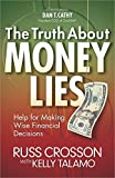 img - for The Truth About Money Lies: Help for Making Wise Financial Decisions by Russ Crosson (2012-02-01) book / textbook / text book