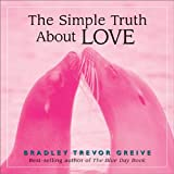 The Simple Truth about Love, Bradley Trevor Greive, 0740755668