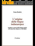 L'Origine delle lingue indoeuropee: Struttura e genesi della lingua madre del sanscrito, del greco e del latino.