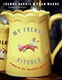 My French Kitchen: A Book of 120 Treasured Recipes
