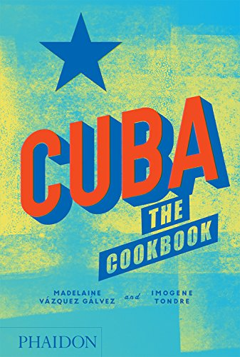 Cuba: The Cookbook by Madelaine Vazquez Galvez, Imogene Tondre