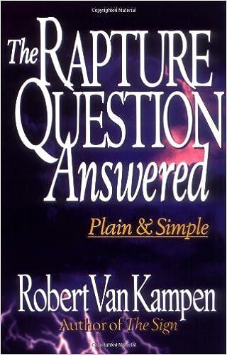 The Rapture Question Answered: Plain and Simple: Robert D. Van Kampen: 9780800756314: Amazon.com: Books