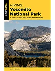 Hiking Yosemite National Park: A Guide to 62 of the Park's Greatest Hiking Adventures