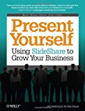 Present Yourself : Using SlideShare to Grow Your Business, Seeborg, Kit and Meyer, Andrea, 1449342361