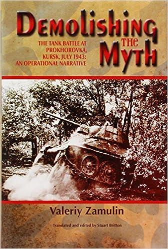 Demolishing the Myth: The Tank Battle at Prokhorovka, Kursk ... on