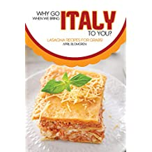 Why Go Italy When We Bring Italy To You?: Lasagna Recipes for Grabs!