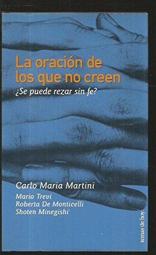 La oracion de los que no creen / the Prayer of the Unbelievers: Se Puede Rezar Sin Fe (Spanish Edition)