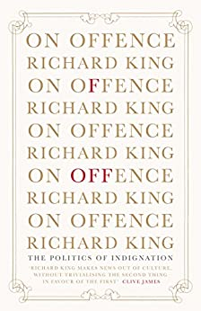 On Offence: the politics of indignation by [King, Richard]