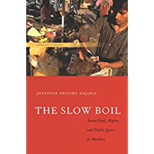 The Slow Boil: Street Food, Rights and Public Space in Mumbai (South Asia in Motion)