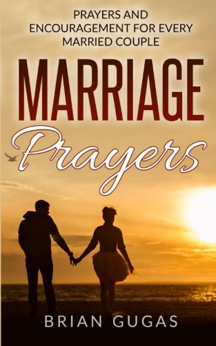 Marriage Prayers: Prayers and Encouragement for Every Married Couple (The Bible Study Book) (Volume 7)