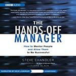 The Hands-Off Manager: How to Mentor People and Allow Them to Be Successful | Steve Chandler,Duane Black