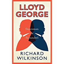 Lloyd George: Statesman or Scoundrel? (A Life in Politics)