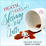 Death, Taxes, and a Skinny No-Whip Latte: Tara Holloway Series, Book 2 | Diane Kelly
