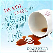Death, Taxes, and a Skinny No-Whip Latte: Tara Holloway Series, Book 2 Audiobook by Diane Kelly Narrated by C.S.E. Cooney