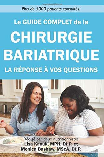 Le guide complet de la chirurgie bariatrique: la reponse a vos questions Broché – 9 septembre 2018 Lisa Kaouk Dt.P Monica Bashaw Dt.P. 1723559644