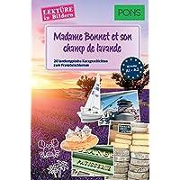 PONS Lektüre in Bildern Französisch Madame Bonnet et son champ de lavande: 20 typisch französische Kurzgeschichten zum Sprachenlernen.