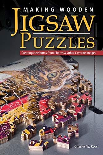 Making Wooden Jigsaw Puzzles: Creating Heirlooms from Photos & Other Favorite Images (Fox Chapel Publishing)