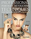 Professional Portrait Retouching Techniques for Photographers Using Photoshop (Voices That Matter)