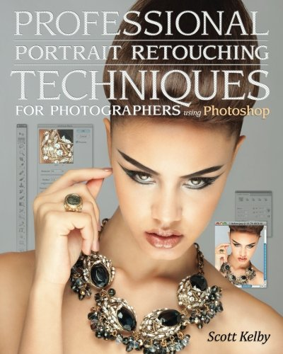 (Professional Portrait Retouching Techniques for Photographers Using Photoshop (Voices That Matter))